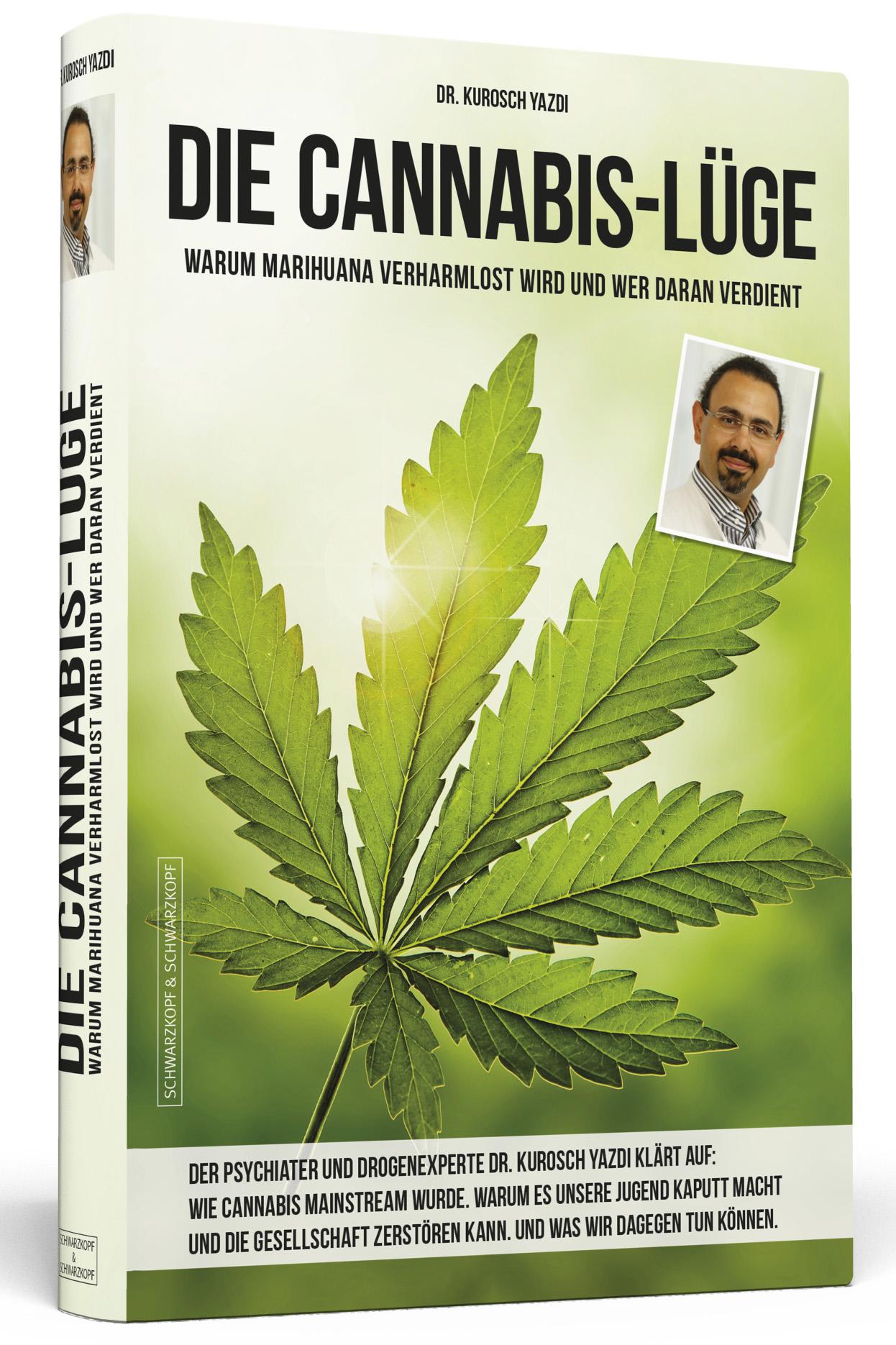 DIE CANNABIS-LÜGE Warum Marihuana verharmlost wird und wer daran verdient 256 Seiten | ISBN 978-3-86265-633-2 |Schwarzkopf & Schwarzkopf Verlag, Berlin 2017 www.schwarzkopf-schwarzkopf.de
