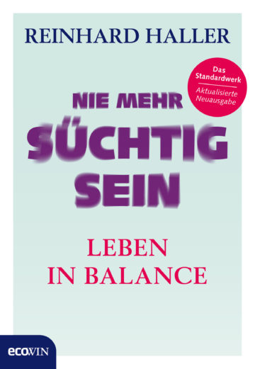 Reinhard Haller, Nie mehr süchtig sein - Leben in Balance. Ecowin Verlag, 2017, ISBN 978-3-8110-0123-8