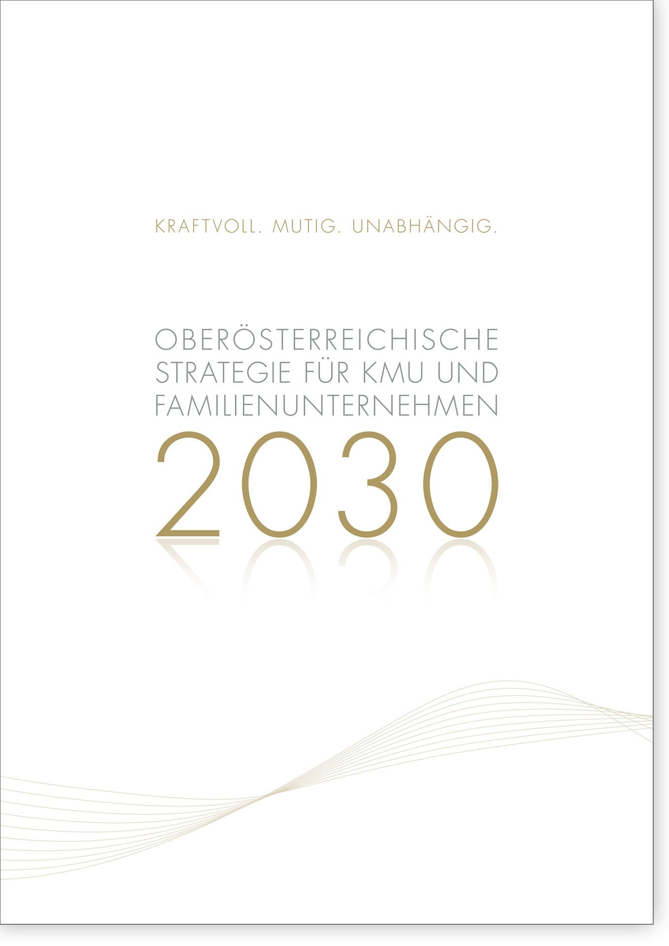 Cover Kraftvoll. Mutig. Unabhängig. Oberösterreichische Strategie für KMU und Familienunternehmen 2030